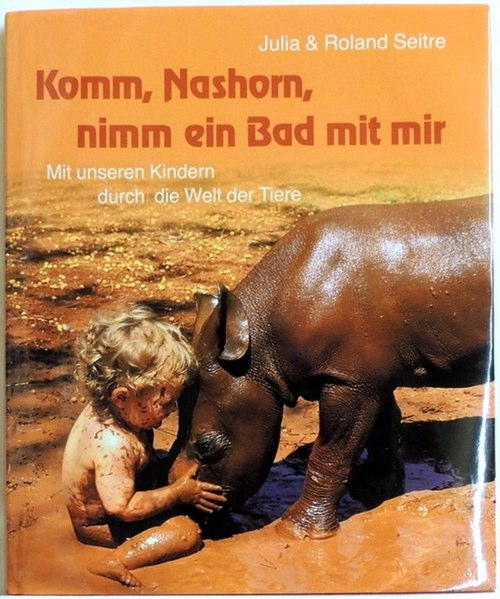 Komm, Nashorn, nimm ein Bad mit mir Mit unseren Kindern durch die Welt der Tiere - Seitre, Julia und Roland Seitre