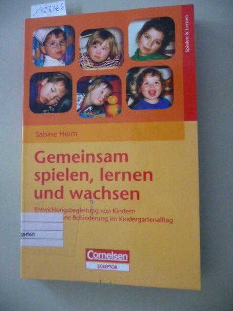 Gemeinsam spielen, lernen und wachsen : Entwicklungsbegleitung von Kindern mit und ohne Behinderung  (im Kindergartenalltag) - Herm, Sabine