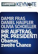 Daniel Haufler;Olivia Schoeller;Damir Fras: Ihr Auftrag, Mr. President! Obamas zweite Chance
