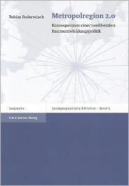 Metropolregion 2.0: Konsequenzen einer neoliberalen Raumentwicklungspolitik - Tobias Federwisch