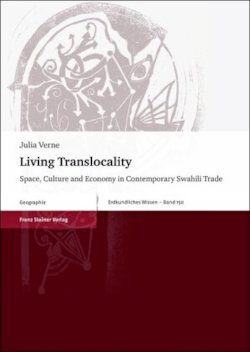 Living Translocality: Space, Culture and Economy in Contemporary Swahili Trade (Erdkundliches Wissen)