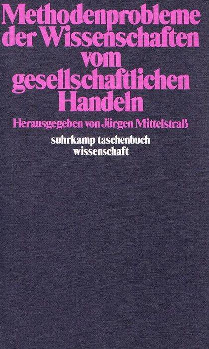 Methodenprobleme der Wissenschaften vom gesellschaftlichen Handeln - Mittelstraß, Jürgen [Hrsg.]