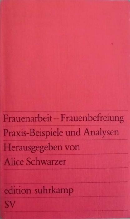 Frauenarbeit - Frauenbefreiung - Praxis-Beispiele und Analysen - Schwarzer, Alice (Hrsg.)