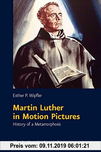 Gebr. - Martin Luther in Motion Pictures: History of a Metamorphosis