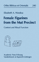 Female Figurines from the Mut Precinct - Elizabeth A. Waraksa