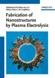 Fabrication of Nanostructures by Plasma Electrolysis - Mahmood Aliofkhazraei; Alireza Sabour Rouhaghdam