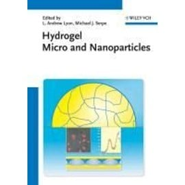 Hydrogel Micro and Nanoparticles - L. Andrew Lyon