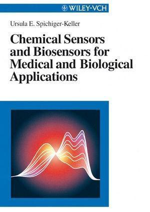 Chemical Sensors and Biosensors for Medical and Biological Applications als eBook von Ursula E. Spichiger-Keller - Wiley-VCH