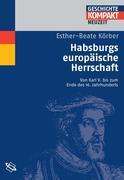 Esther-Beate Körber: Habsburgs europäische Herrschaft