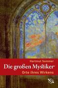 Hartmut Sommer: Die großen Mystiker - Orte ihres Wirkens