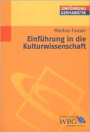 Einführung in die Kulturwissenschaft - Markus Fauser, Gunter E. Grimm (Editor), Klaus-Michael Bogdal (Editor)
