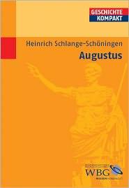 Augustus - Heinr. Schlange-Schöningen, Kai Brodersen (Editor), Uwe Puschner (Editor), Martin Kintzinger (Editor), Contribution by Klaus Zim