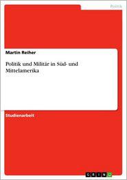 Politik und Militär in Süd- und Mittelamerika - Martin Reiher