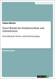 Neuer Wandel der Familienverläufe und Lebensformen: Entwicklung der Heirats- und Geburtenneigung - Tobias Meints