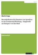 Kopp, Martin: Besonderheiten des Einsatzes von Sportlern in der Testimonial-Werbung - Dargestellt am Beispiel von Red Bull