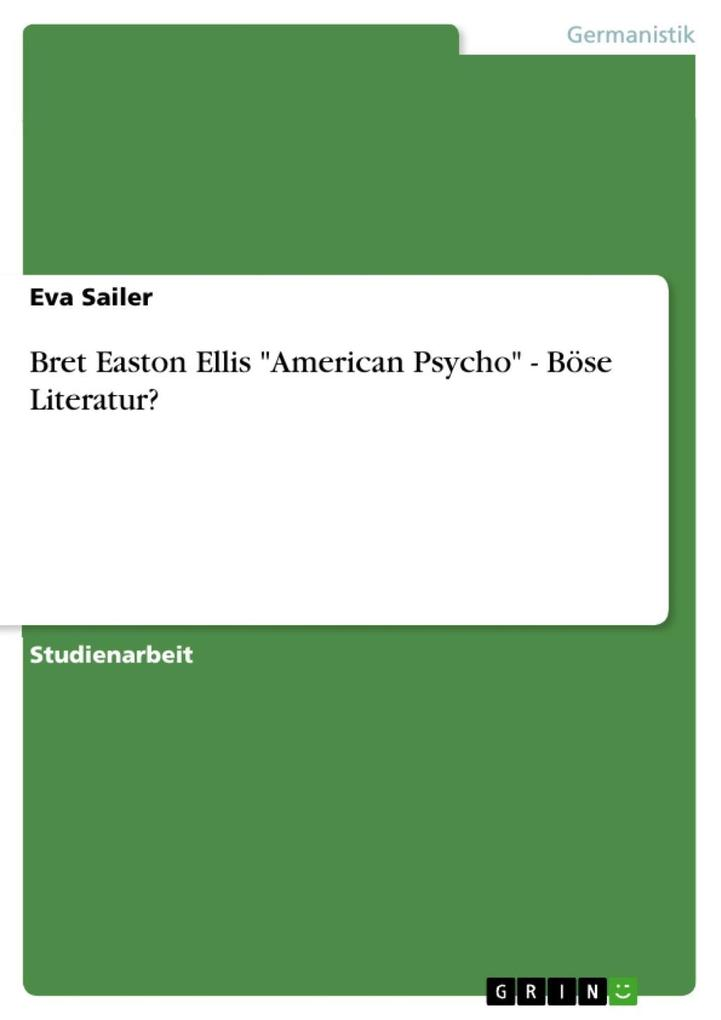 Bret Easton Ellis American Psycho - Böse Literatur? als eBook Download von Eva Sailer - Eva Sailer