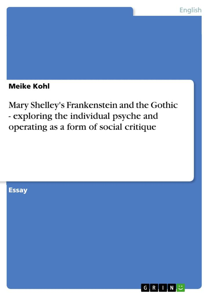 Mary Shelley´s Frankenstein and the Gothic - exploring the individual psyche and operating as a form of social critique als eBook von Meike Kohl - GRIN Publishing