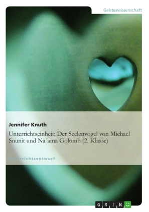 Akademische Schriftenreihe: Unterrichtseinheit: Der Seelenvogel von Michael Snunit und Na ama Golomb (2. Klasse) - Unterrichtsentwurf. Geisteswissenschaft - Knuth, Jennifer