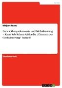 Franz, Mirjam: Entwicklungsökonomie und Globalisierung - Kann Sub-Sahara-Afrika die Chancen der Globalisierung nutzen?
