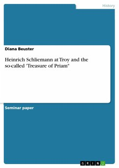 Heinrich Schliemann at Troy and the so-called 'Treasure of Priam