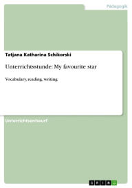 Unterrichtsstunde: My favourite star: Vocabulary, reading, writing Tatjana Katharina Schikorski Author