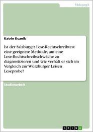 Sind Lese-Rechtschreibtests eine geeignete Methode zur Diagnose von Lese-Rechtschreibschwäche?: Der Salzburger Lese-Rechtschreibtest und die Würzburger Leisen Leseprobe im Vergleich - Katrin Kuznik