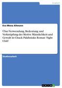 Altmann, Eva Mona: Über Verwendung, Bedeutung und Verknüpfung der Motive Männlichkeit und Gewalt in Chuck Palahniuks Roman ´Fight Club´