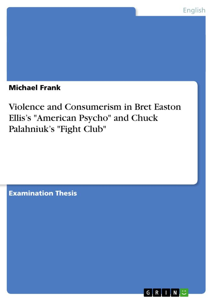 Violence and Consumerism in Bret Easton Ellis´s American Psycho and Chuck Palahniuk´s Fight Club als Buch von Michael Frank - Michael Frank