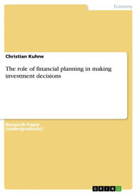 The role of financial planning in making investment decisions - Christian Kuhne