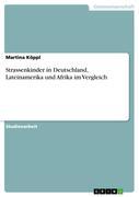 Köppl, Martina: Strassenkinder in Deutschland, Lateinamerika und Afrika im Vergleich