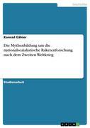 Gähler, Konrad: Die Mythenbildung um die nationalsozialistische Raketenforschung nach dem Zweiten Weltkrieg