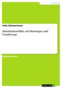 Zimmermann, Felix: Identitätskonflikte auf Martinique und Guadeloupe