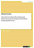 Alternatives in Short Term Financial Instruments and Criteria for Short Term Financing Decisions - Michael Kemmer