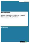 Begerl, Alexander: Publius Quintilius Varus und die Frage der Schuld an der Clades Variana