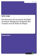 Lange, Sylvia: Die Prävention der koronaren Herzkheit im Disease Management Programm. Wie verändert sich die Rolle der Pflege?