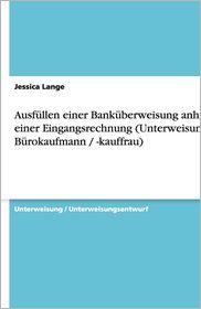 Ausf Llen Einer Bank Berweisung Anhand Einer Eingangsrechnung (Unterweisung B Rokaufmann / -Kauffrau) - Jessica Lange