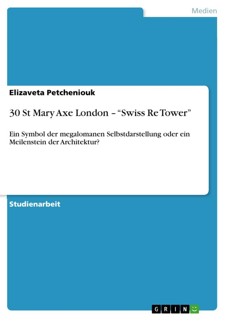 30 St Mary Axe London - Swiss Re Tower´ als eBook von Elizaveta Petcheniouk - GRIN Verlag