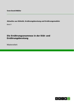 Akademische Schriftenreihe: Die Ernährungsanamnese in der Diät- und Ernährungsberatung - Magisterarbeit - Müller, Sven-David