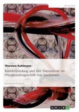 Kundenbindung Und Ihre Instrumente Im Privatkundengeschaft Von Sparkassen - Thorsten Kuhlmann
