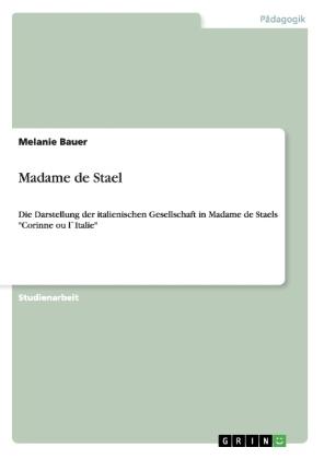 Akademische Schriftenreihe: Madame de Stael - Die Darstellung der italienischen Gesellschaft in Madame de Staels