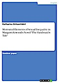 Motivated Elements Of Sexual Inequality In Margaret Atwood`s Novel - Katharina Ochsenfahrt