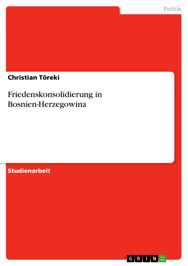 Friedenskonsolidierung in Bosnien-Herzegowina als eBook Download von Christian Töreki - Christian Töreki
