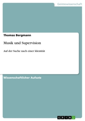 Akademische Schriftenreihe: Musik und Supervision - Auf der Suche nach einer Identität - Bergmann, Thomas