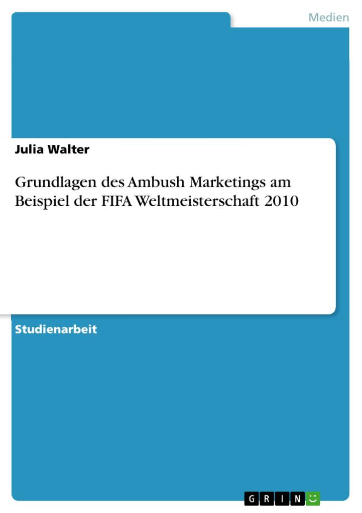 Grundlagen des Ambush Marketings am Beispiel der FIFA Weltmeisterschaft 2010 als eBook Download von Julia Walter - Julia Walter