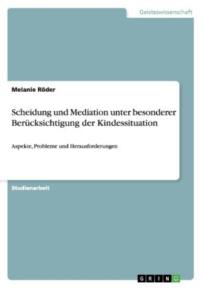 Akademische Schriftenreihe: Scheidung und Mediation unter besonderer Berücksichtigung der Kindessituation - Aspekte, Probleme und Herausforderungen - Röder, Melanie