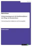 Braun, Martin: Schmerzmanagement als Qualitätsindikator der Pflege im Krankenhaus: