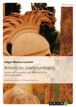 Akademische Schriftenreihe: Römische Gartenanlagen - Studien zu Gartenkunst und Städtebau in der Römischen Antike. Dissertationsschrift - Luschin, Edgar Markus