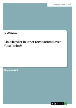 Akademische Schriftenreihe: Linkshänder in einer rechtsorientierten Gesellschaft - Diplomarbeit - Dietz, Steffi