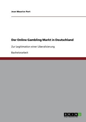 Akademische Schriftenreihe: Der Online Gambling Markt in Deutschland - Zur Legitimation einer Liberalisierung - Port, Jean M.