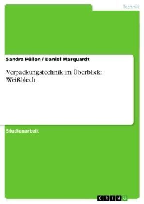 Akademische Schriftenreihe: Verpackungstechnik im Überblick: Weißblech - Püllen, Sandra / Marquardt, Daniel